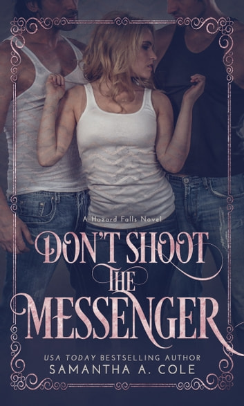 Don't Shoot the Messenger - Hazard Falls Book 2 ebook by Samantha A. Cole