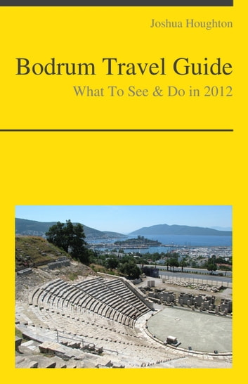 Bodrum, Turkey Travel Guide - What To See & Do ebook by Joshua Houghton