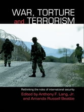 War, Torture and Terrorism - Rethinking the Rules of International Security ebook by