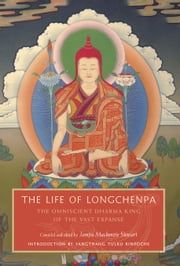 The Life of Longchenpa - The Omniscient Dharma King of the Vast Expanse ebook by Jampa Mackenzie Stewart
