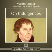 On Indulgences audiobook by Martin Luther, Adolph Spaeth