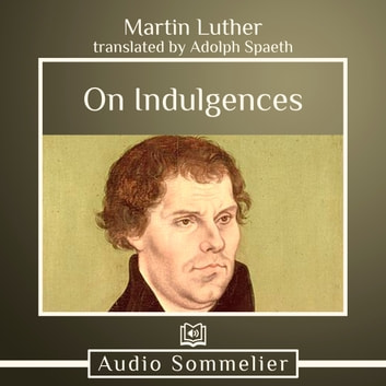 On Indulgences audiobook by Martin Luther,Adolph Spaeth
