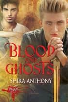 Blood and Ghosts ebook by Shira Anthony