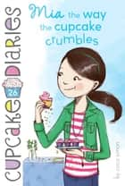 Mia the Way the Cupcake Crumbles ebook by Coco Simon
