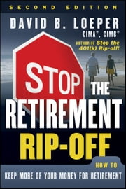 Stop the Retirement Rip-off - How to Keep More of Your Money for Retirement ebook by David B. Loeper