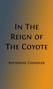 In The Reign of Coyote (Illustrated) - Folklore from the Pacific Coast ebook by Katherine Chandler,J. W. Ferguson Kennedy, Illustrator