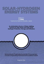 Solar-Hydrogen Energy Systems - An Authoritative Review of Water-Splitting Systems by Solar Beam and Solar Heat: Hydrogen Production, Storage and Utilisation ebook by Tokio Ohta