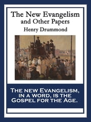 The New Evangelism and Other Papers - With linked Table of Contents ebook by Henry Drummond