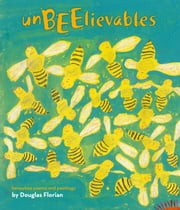 UnBEElievables - Honeybee Poems and Paintings (with audio recording) ebook by Douglas Florian,Douglas Florian
