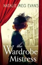 The Wardrobe Mistress - An evocative historical romance of hidden secrets that will capture your heart ebook by