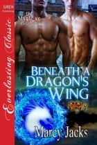 Beneath a Dragon's Wing ebook by Marcy Jacks
