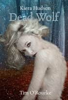 Dead Wolf ebook by Tim O'Rourke