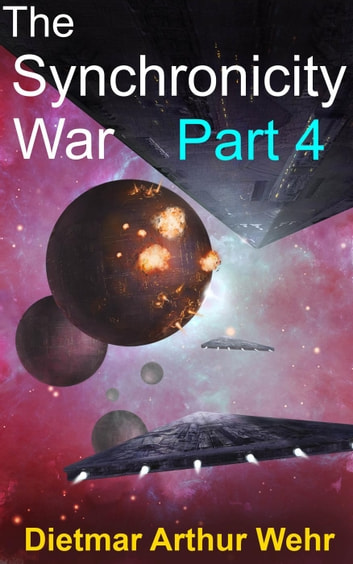 The Synchronicity War Part 4 - The Synchronicity War, #4 ebook by Dietmar Arthur Wehr