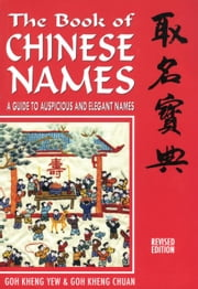 The Book of Chinese Names: A Guide to Auspicious and Elegant Names ebook by Goh Kheng Chuan,Goh Kheng Yew