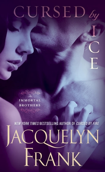 Cursed by Ice - The Immortal Brothers ebook by Jacquelyn Frank