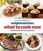 Weight Watchers What to Cook Now ebook by Weight Watchers