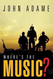Where's the Music? ebook by John Adame
