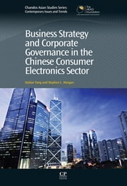 Business Strategy and Corporate Governance in the Chinese Consumer Electronics Sector ebook by Hailan Yang,Stephen Morgan