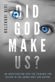 Did God Make Us?: An investigation into the evidence for design in the human body and nature ebook by Iain Johnston