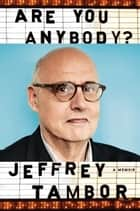 Are You Anybody? - A Memoir eBook par Jeffrey Tambor