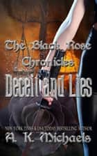 The Black Rose Chronicles, Deceit and Lies - The Black Rose Chronicles, #1 ebook by A K Michaels