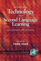 Research in Technology and Second Language Learning ebook by Yong Zhao