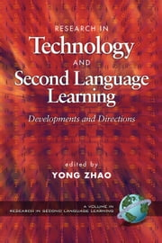 Research in Technology and Second Language Learning - Developments and Directions ebook by Yong Zhao