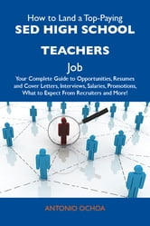 How to Land a Top-Paying SED high school teachers Job: Your Complete Guide to Opportunities, Resumes and Cover Letters, Interviews, Salaries, Promotions, What to Expect From Recruiters and More ebook by Ochoa Antonio