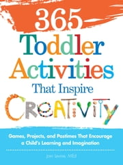 365 Toddler ActivitiesThat Inspire Creativity - Games, Projects, and Pastimes That Encourage a Child's Learning and Imagination ebook by Kobo.Web.Store.Products.Fields.ContributorFieldViewModel
