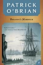 Treason's Harbour (Vol. Book 9) (Aubrey/Maturin Novels) ebook by Patrick O'Brian