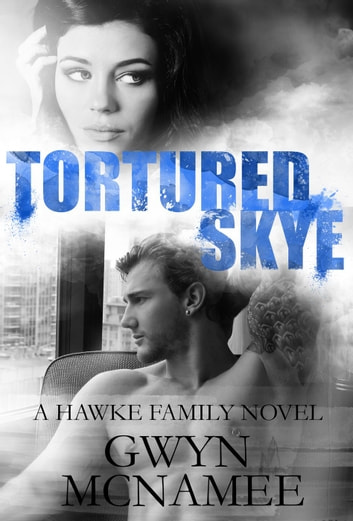 Tortured Skye - The Hawke Family, #2 ebook by Gwyn McNamee