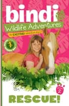 Rescue! - A Bindi Irwin Adventure ebook by Bindi Irwin, Jess Black