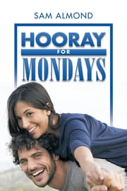 HOORAY FOR MONDAYS ebook by Sam Almond