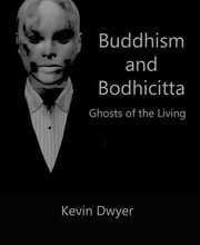 Buddhism and Bodhicitta: Ghosts of the Living ebook by Kevin Dwyer
