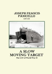 A Slow Moving Target, The LST of World War II ebook by Joseph Panicello