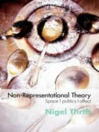 Non-Representational Theory - Space, Politics, Affect ebook by Nigel Thrift