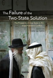 The Failure of the Two-State Solution - The Prospects of One State in the Israel-Palestine Conflict ebook by Hani A. Faris