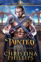 Tainted: Mystical Historical Romance ebook by Christina Phillips
