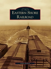 Eastern Shore Railroad ebook by Chris Dickon