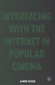 Interfacing with the Internet in Popular Cinema ebook by A. Tucker