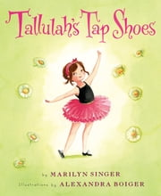 Tallulah's Tap Shoes ebook by Marilyn Singer,Alexandra Boiger