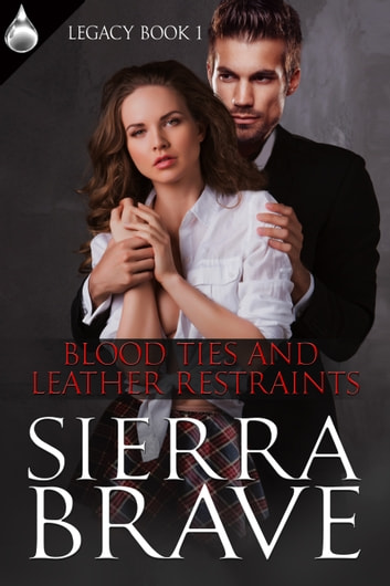 Blood Ties and Leather Restraints ebook by Sierra Brave