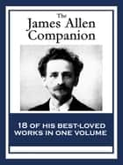 The James Allen Companion - 18 of His Best-loved Works ebook by