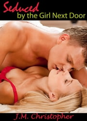 Seduced by the Girl Next Door ebook by J.M. Christopher