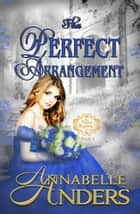 The Perfect Arrangement - The Perfect Regency Series, #4 ebook by Annabelle Anders