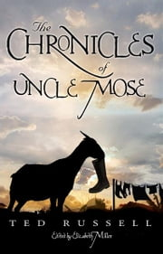 The Chronicles of Uncle Mose ebook by Ted Russell,Elizabeth Miller