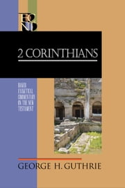 2 Corinthians (Baker Exegetical Commentary on the New Testament) ebook by George H. Guthrie,Robert Yarbrough,Robert Stein