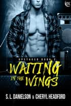 Waiting In The Wings ebook by S.L. Danielson, Cheryl Headford