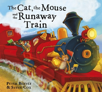 The Cat and the Mouse and the Runaway Train ebook by Peter Bently