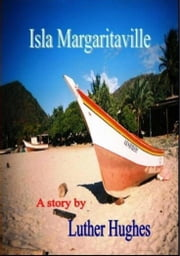 Isla Margaritaville ebook by Luther Hughes